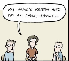 'My name is Kerry and I'm an email-aholic...'